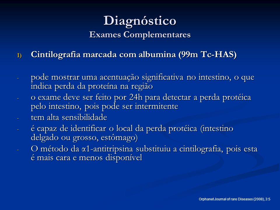 Diagnóstico Exames Complementares 1) Cintilografia marcada com albumina (99m Tc-HAS) - pode mostrar uma acentuação significativa no intestino, o que i