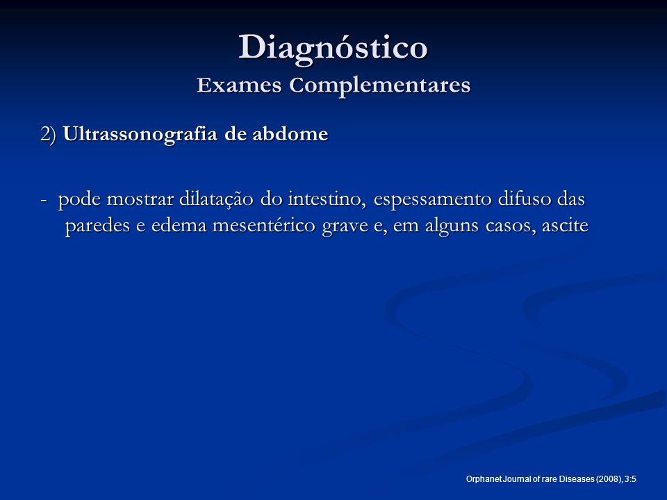 Diagnóstico E xames C omplementares 2) Ultrassonografia de abdome - pode mostrar dilatação do intestino, espessamento difuso das paredes e edema mesen