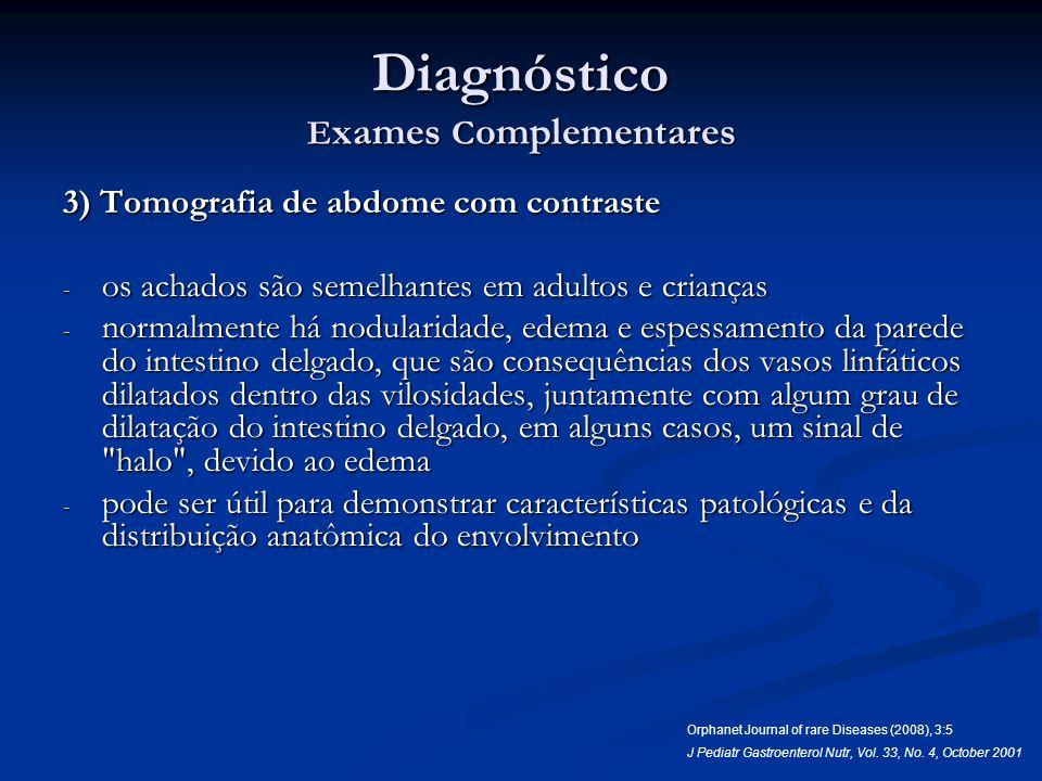 Diagnóstico E xames C omplementares 3) Tomografia de abdome com contraste - os achados são semelhantes em adultos e crianças - normalmente há nodulari