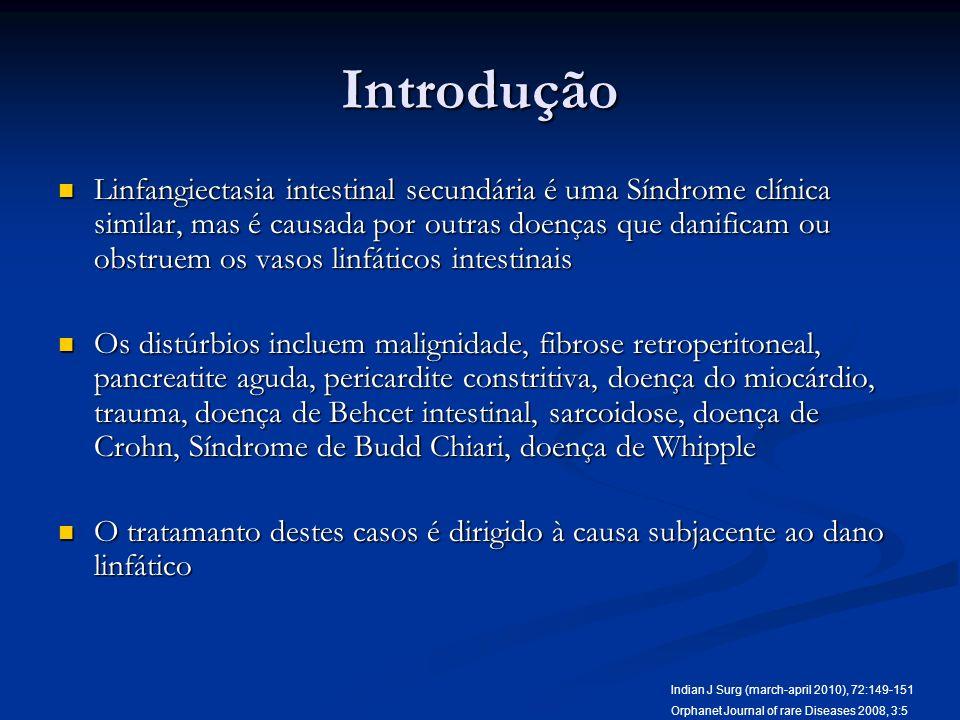 Introdução Linfangiectasia intestinal secundária é uma Síndrome clínica similar, mas é causada por outras doenças que danificam ou obstruem os vasos l