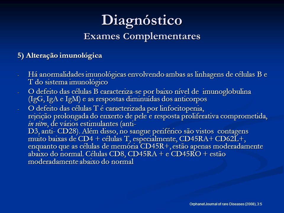 Diagnóstico E xames C omplementares 5) Alteração imunológica - Há anormalidades imunológicas envolvendo ambas as linhagens de células B e T do sistema
