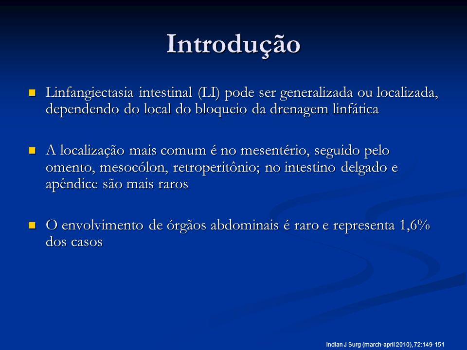 Introdução Linfangiectasia intestinal (LI) pode ser generalizada ou localizada, dependendo do local do bloqueio da drenagem linfática Linfangiectasia