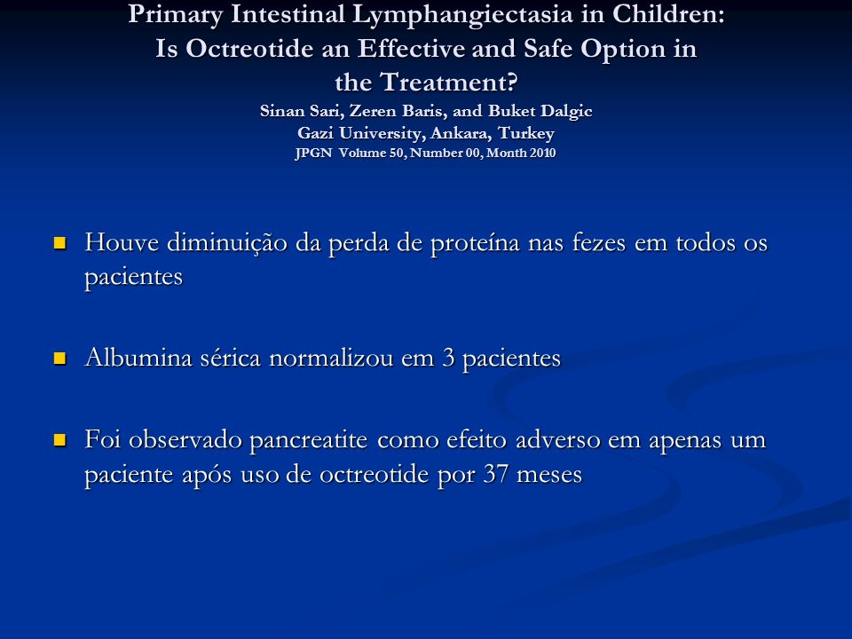 Primary Intestinal Lymphangiectasia in Children: Is Octreotide an Effective and Safe Option in the Treatment.