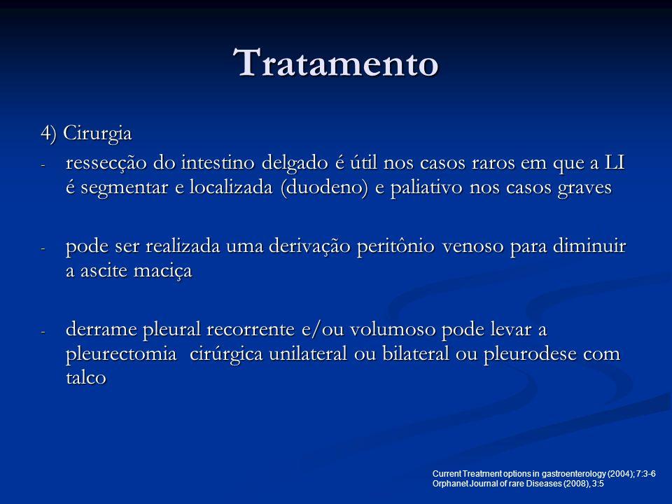 Tratamento 4) Cirurgia - ressecção do intestino delgado é útil nos casos raros em que a LI é segmentar e localizada (duodeno) e paliativo nos casos gr