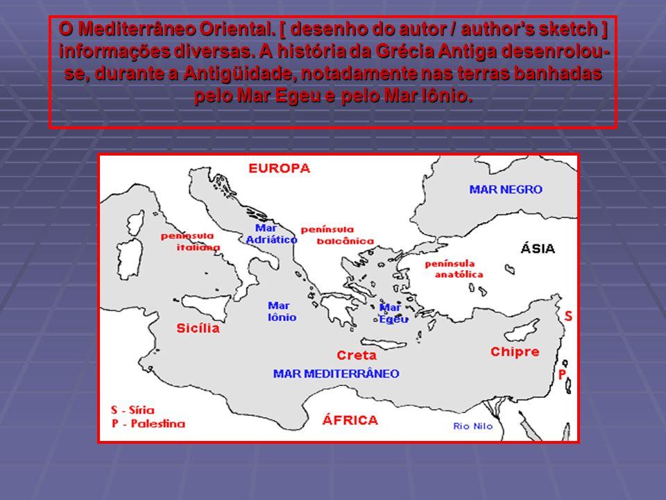 O Mediterrâneo Oriental. [ desenho do autor / author's sketch ] informações diversas. A história da Grécia Antiga desenrolou- se, durante a Antigüidad
