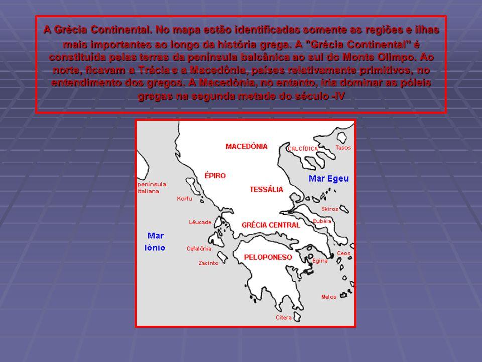 A Grécia Continental. No mapa estão identificadas somente as regiões e ilhas mais importantes ao longo da história grega. A