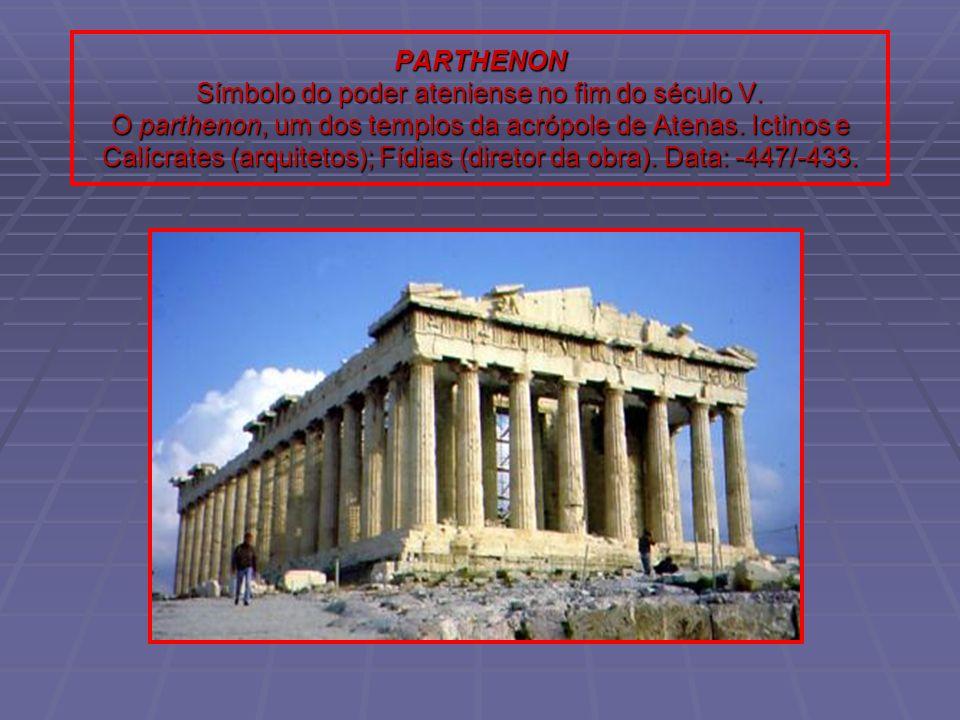 PARTHENON Símbolo do poder ateniense no fim do século V. O parthenon, um dos templos da acrópole de Atenas. Ictinos e Calícrates (arquitetos); Fídias