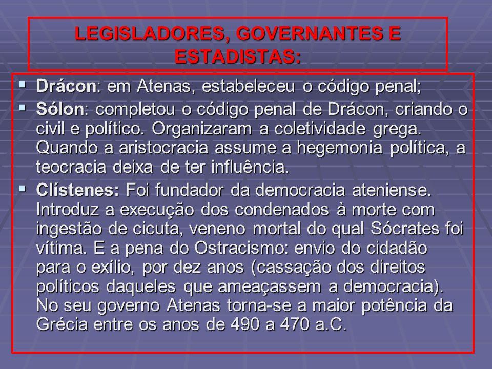 LEGISLADORES, GOVERNANTES E ESTADISTAS: Drácon: em Atenas, estabeleceu o código penal; Drácon: em Atenas, estabeleceu o código penal; Sólon: completou