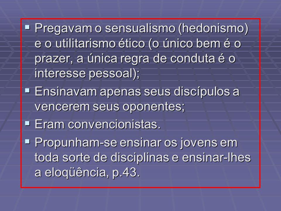 Pregavam o sensualismo (hedonismo) e o utilitarismo ético (o único bem é o prazer, a única regra de conduta é o interesse pessoal); Pregavam o sensual