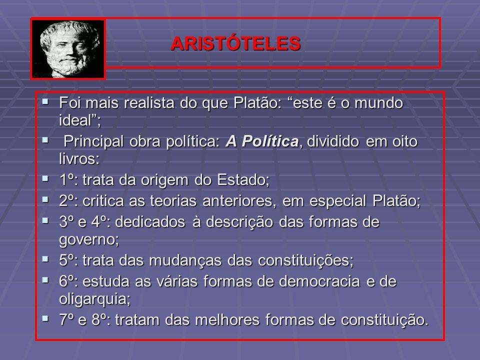 ARISTÓTELES Foi mais realista do que Platão: este é o mundo ideal; Foi mais realista do que Platão: este é o mundo ideal; Principal obra política: A P