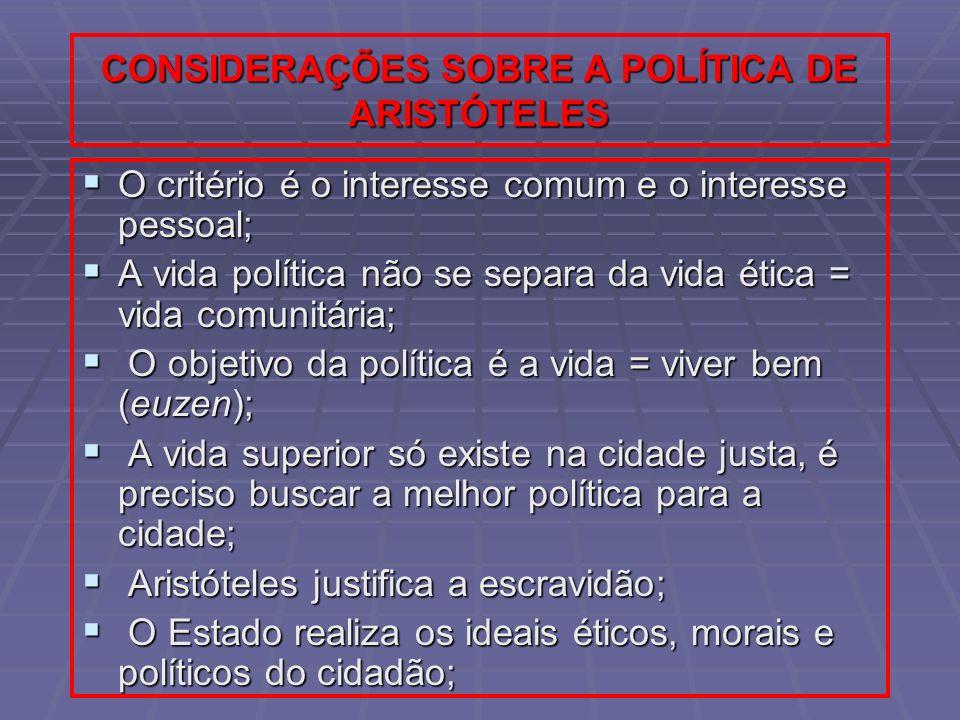 CONSIDERAÇÕES SOBRE A POLÍTICA DE ARISTÓTELES O critério é o interesse comum e o interesse pessoal; O critério é o interesse comum e o interesse pesso