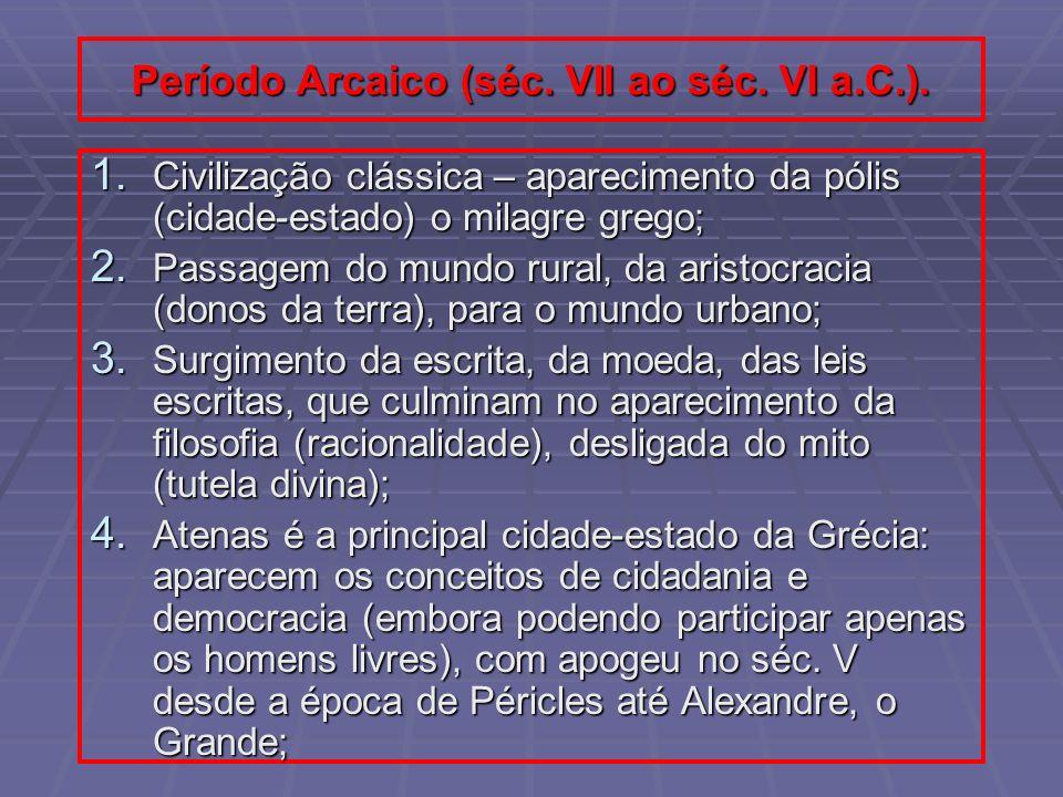 Período Arcaico (séc. VII ao séc. VI a.C.). 1. Civilização clássica – aparecimento da pólis (cidade-estado) o milagre grego; 2. Passagem do mundo rura