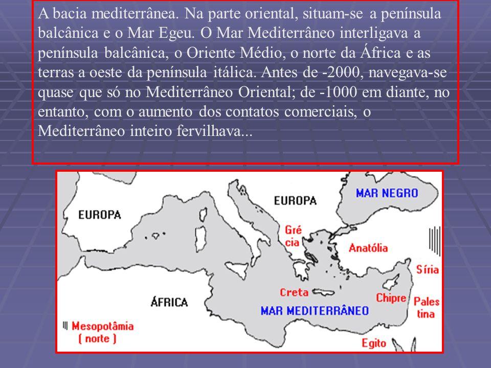 A bacia mediterrânea. Na parte oriental, situam-se a península balcânica e o Mar Egeu. O Mar Mediterrâneo interligava a península balcânica, o Oriente