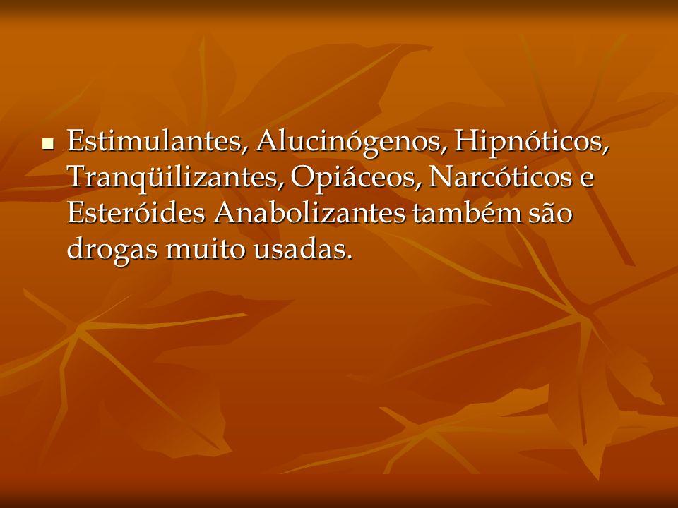 Estimulantes, Alucinógenos, Hipnóticos, Tranqüilizantes, Opiáceos, Narcóticos e Esteróides Anabolizantes também são drogas muito usadas. Estimulantes,