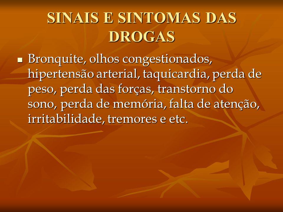 SINAIS E SINTOMAS DAS DROGAS Bronquite, olhos congestionados, hipertensão arterial, taquicardia, perda de peso, perda das forças, transtorno do sono,