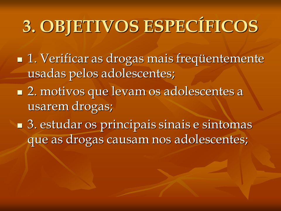 3. OBJETIVOS ESPECÍFICOS 1. Verificar as drogas mais freqüentemente usadas pelos adolescentes; 1. Verificar as drogas mais freqüentemente usadas pelos
