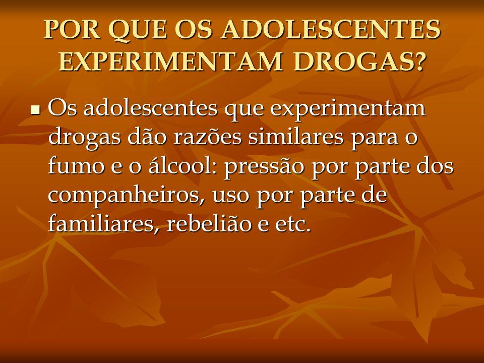 POR QUE OS ADOLESCENTES EXPERIMENTAM DROGAS? Os adolescentes que experimentam drogas dão razões similares para o fumo e o álcool: pressão por parte do