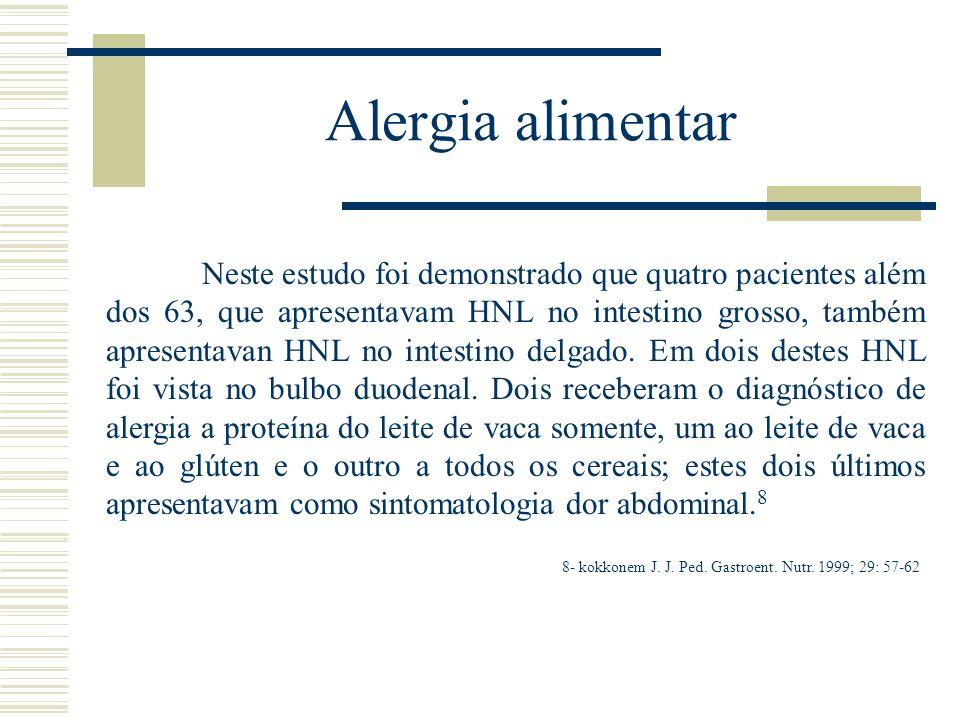 Alergia alimentar Neste estudo foi demonstrado que quatro pacientes além dos 63, que apresentavam HNL no intestino grosso, também apresentavan HNL no