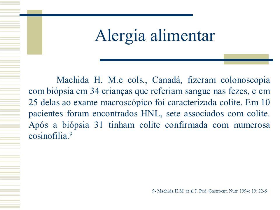 Alergia alimentar Machida H. M.e cols., Canadá, fizeram colonoscopia com biópsia em 34 crianças que referiam sangue nas fezes, e em 25 delas ao exame