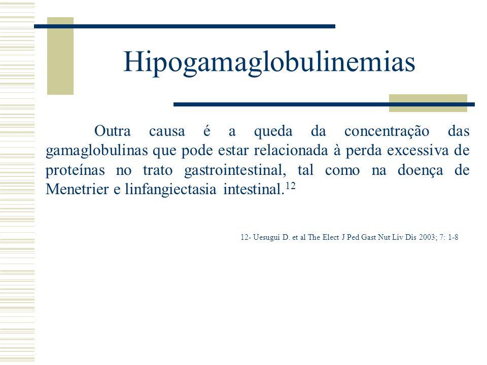 Hipogamaglobulinemias Outra causa é a queda da concentração das gamaglobulinas que pode estar relacionada à perda excessiva de proteínas no trato gast