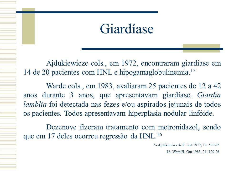 Giardíase Ajdukiewicze cols., em 1972, encontraram giardíase em 14 de 20 pacientes com HNL e hipogamaglobulinemia. 15 Warde cols., em 1983, avaliaram