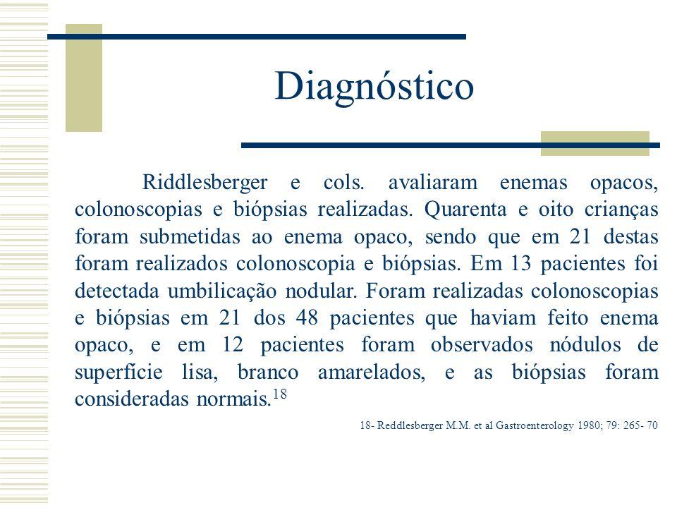 Diagnóstico Riddlesberger e cols. avaliaram enemas opacos, colonoscopias e biópsias realizadas. Quarenta e oito crianças foram submetidas ao enema opa