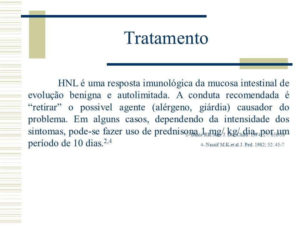Tratamento HNL é uma resposta imunológica da mucosa intestinal de evolução benigna e autolimitada. A conduta recomendada é retirar o possivel agente (