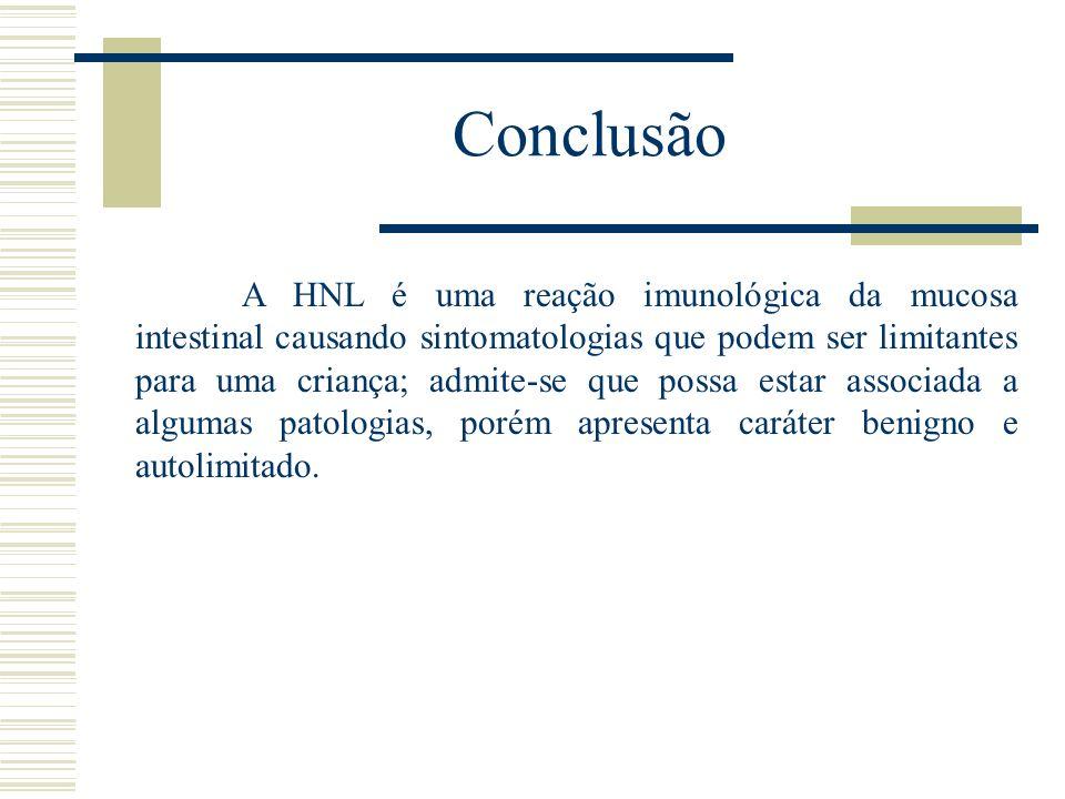 Conclusão A HNL é uma reação imunológica da mucosa intestinal causando sintomatologias que podem ser limitantes para uma criança; admite-se que possa