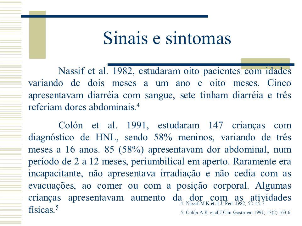 Sinais e sintomas Nassif et al. 1982, estudaram oito pacientes com idades variando de dois meses a um ano e oito meses. Cinco apresentavam diarréia co