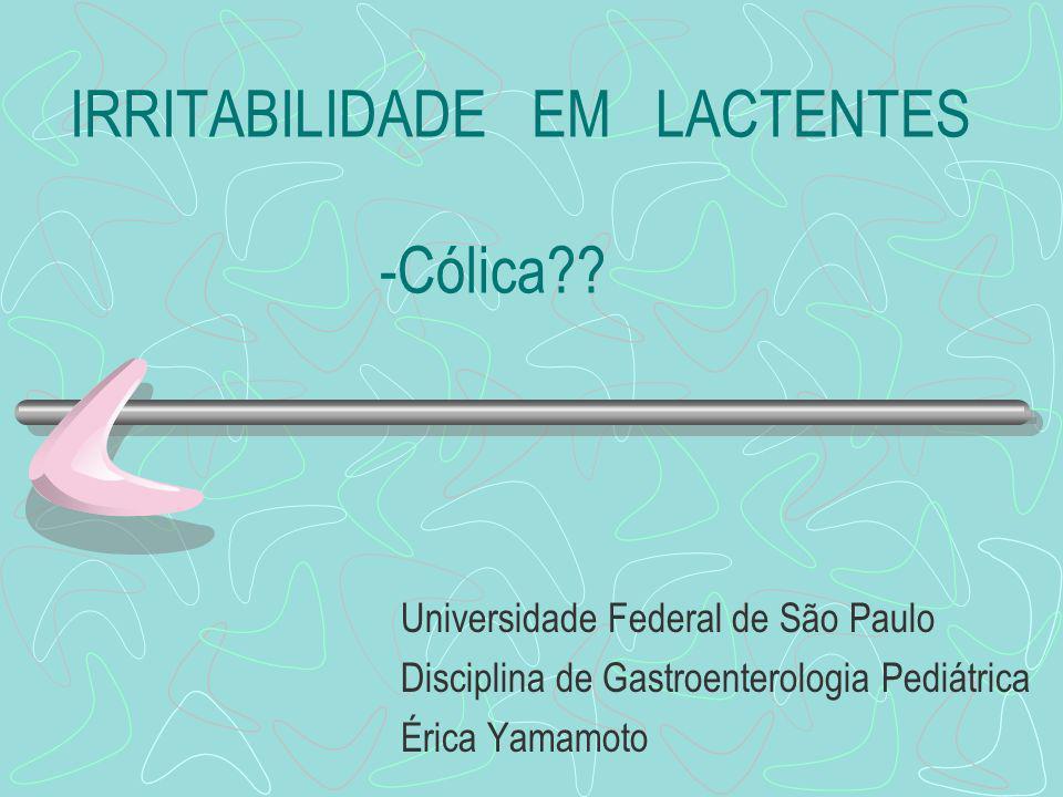 IRRITABILIDADE EM LACTENTES -Cólica?? Universidade Federal de São Paulo Disciplina de Gastroenterologia Pediátrica Érica Yamamoto