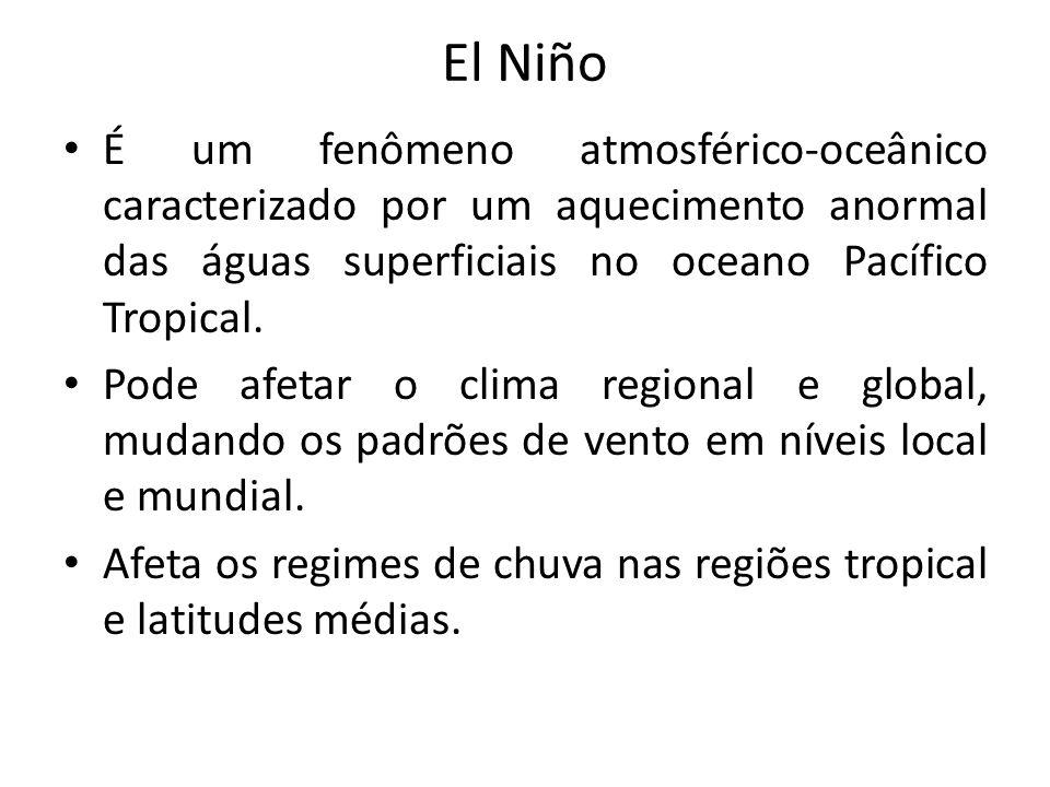 El Niño É um fenômeno atmosférico-oceânico caracterizado por um aquecimento anormal das águas superficiais no oceano Pacífico Tropical. Pode afetar o