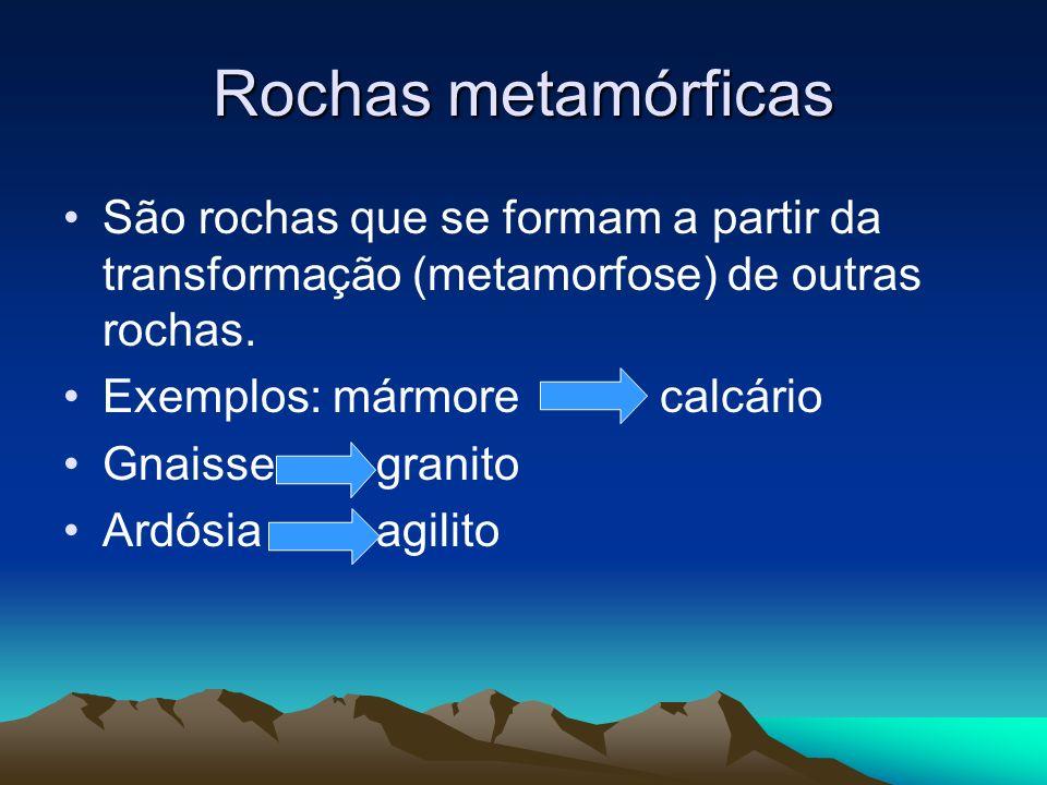 Rochas metamórficas São rochas que se formam a partir da transformação (metamorfose) de outras rochas. Exemplos: mármore calcário Gnaisse granito Ardó
