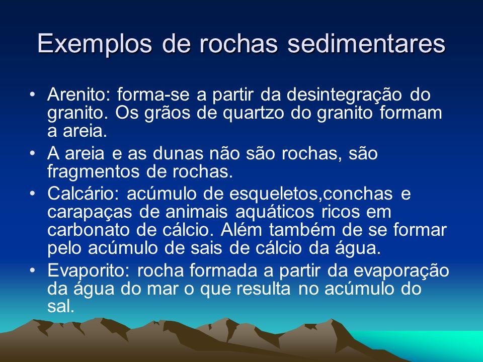 Exemplos de rochas sedimentares Arenito: forma-se a partir da desintegração do granito. Os grãos de quartzo do granito formam a areia. A areia e as du