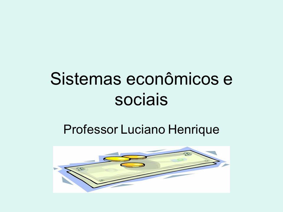 Sistemas econômicos e sociais Professor Luciano Henrique