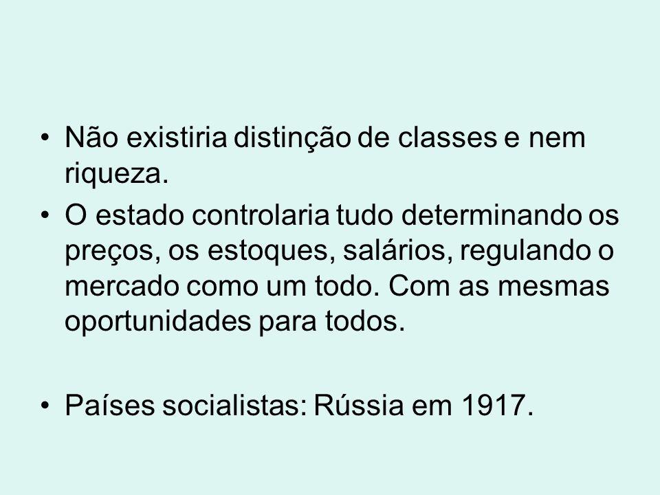 Não existiria distinção de classes e nem riqueza. O estado controlaria tudo determinando os preços, os estoques, salários, regulando o mercado como um