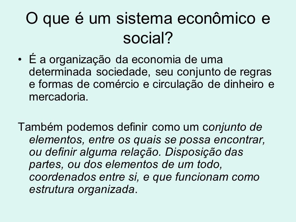 O que é um sistema econômico e social? É a organização da economia de uma determinada sociedade, seu conjunto de regras e formas de comércio e circula