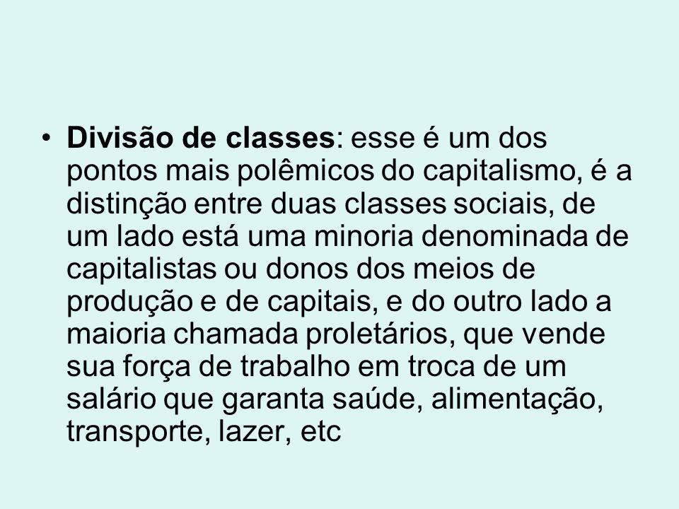 Divisão de classes: esse é um dos pontos mais polêmicos do capitalismo, é a distinção entre duas classes sociais, de um lado está uma minoria denomina