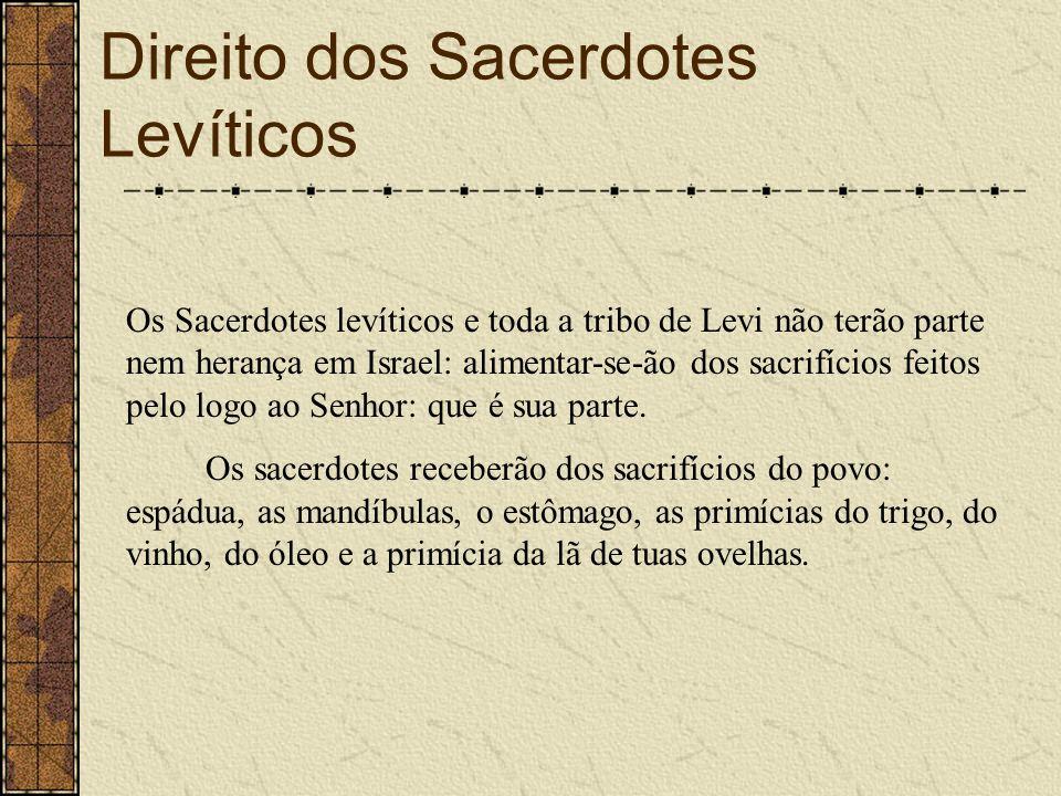 Direito dos Sacerdotes Levíticos Os Sacerdotes levíticos e toda a tribo de Levi não terão parte nem herança em Israel: alimentar-se-ão dos sacrifícios