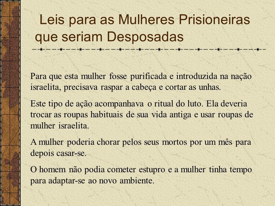 Leis para as Mulheres Prisioneiras que seriam Desposadas Para que esta mulher fosse purificada e introduzida na nação israelita, precisava raspar a ca