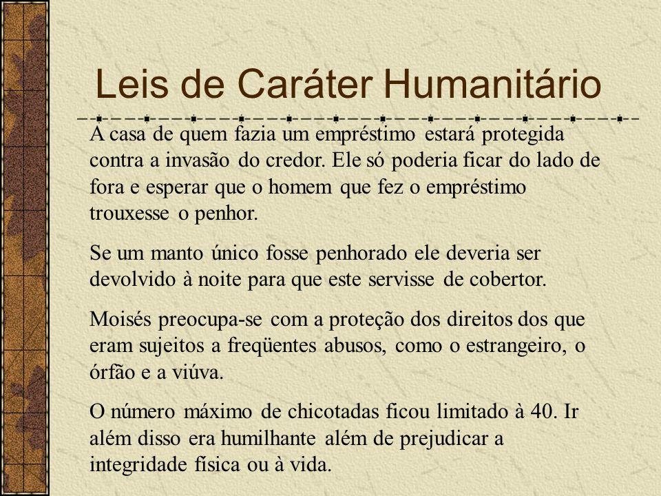 Leis de Caráter Humanitário A casa de quem fazia um empréstimo estará protegida contra a invasão do credor. Ele só poderia ficar do lado de fora e esp