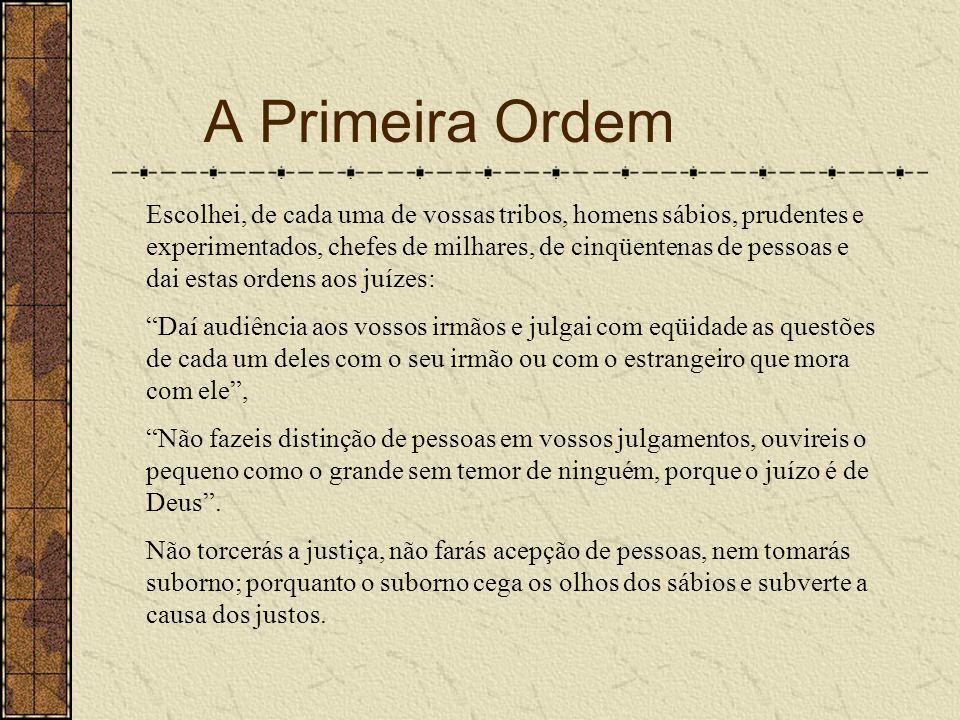 A Primeira Ordem Escolhei, de cada uma de vossas tribos, homens sábios, prudentes e experimentados, chefes de milhares, de cinqüentenas de pessoas e d