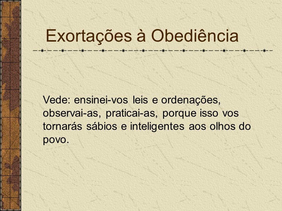 Exortações à Obediência Vede: ensinei-vos leis e ordenações, observai-as, praticai-as, porque isso vos tornarás sábios e inteligentes aos olhos do pov