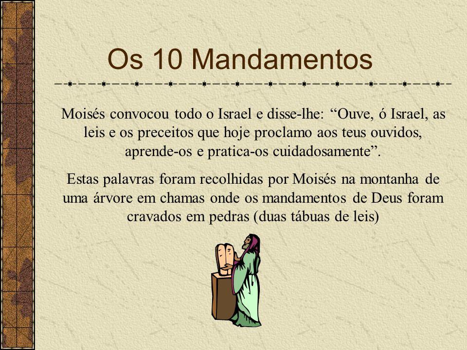 Os 10 Mandamentos Moisés convocou todo o Israel e disse-lhe: Ouve, ó Israel, as leis e os preceitos que hoje proclamo aos teus ouvidos, aprende-os e p