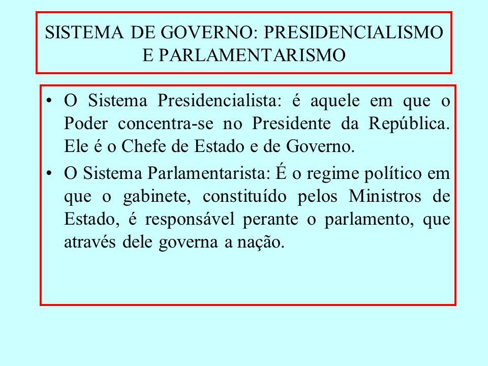 SISTEMA DE GOVERNO: PRESIDENCIALISMO E PARLAMENTARISMO O Sistema Presidencialista: é aquele em que o Poder concentra-se no Presidente da República. El