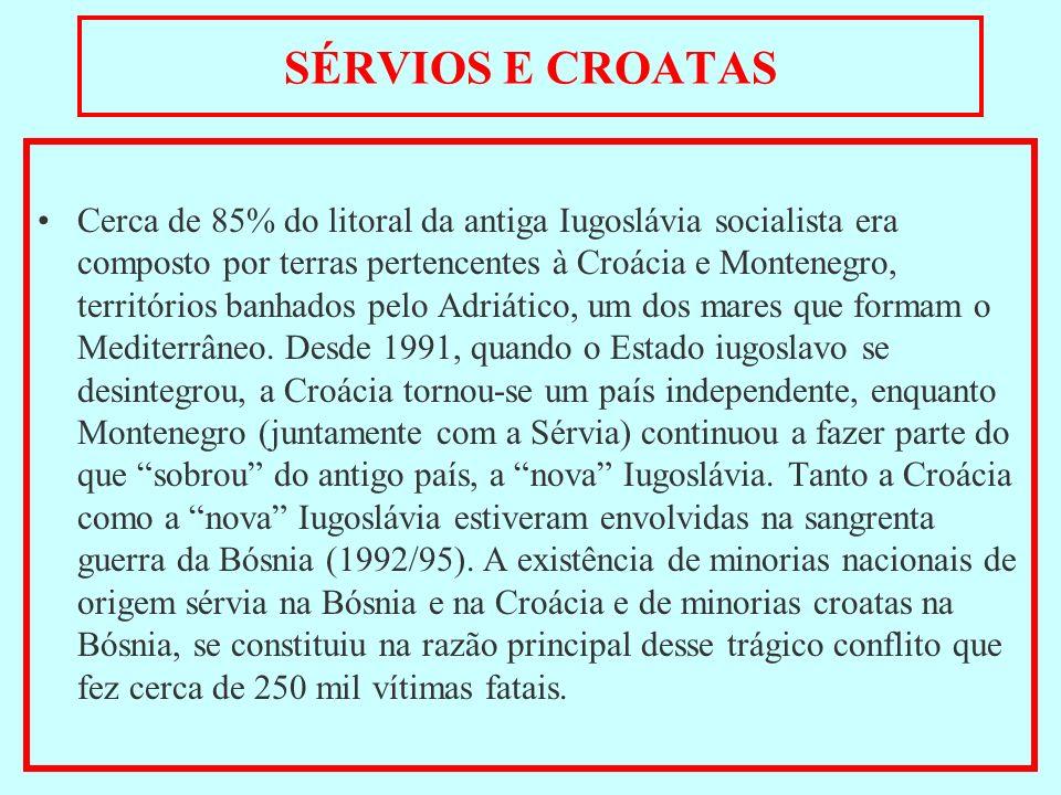 SÉRVIOS E CROATAS Cerca de 85% do litoral da antiga Iugoslávia socialista era composto por terras pertencentes à Croácia e Montenegro, territórios ban