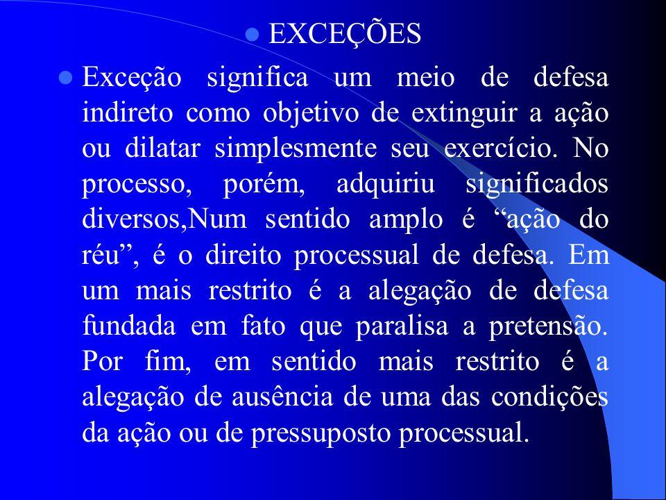 EXCEÇÕES Exceção significa um meio de defesa indireto como objetivo de extinguir a ação ou dilatar simplesmente seu exercício. No processo, porém, adq