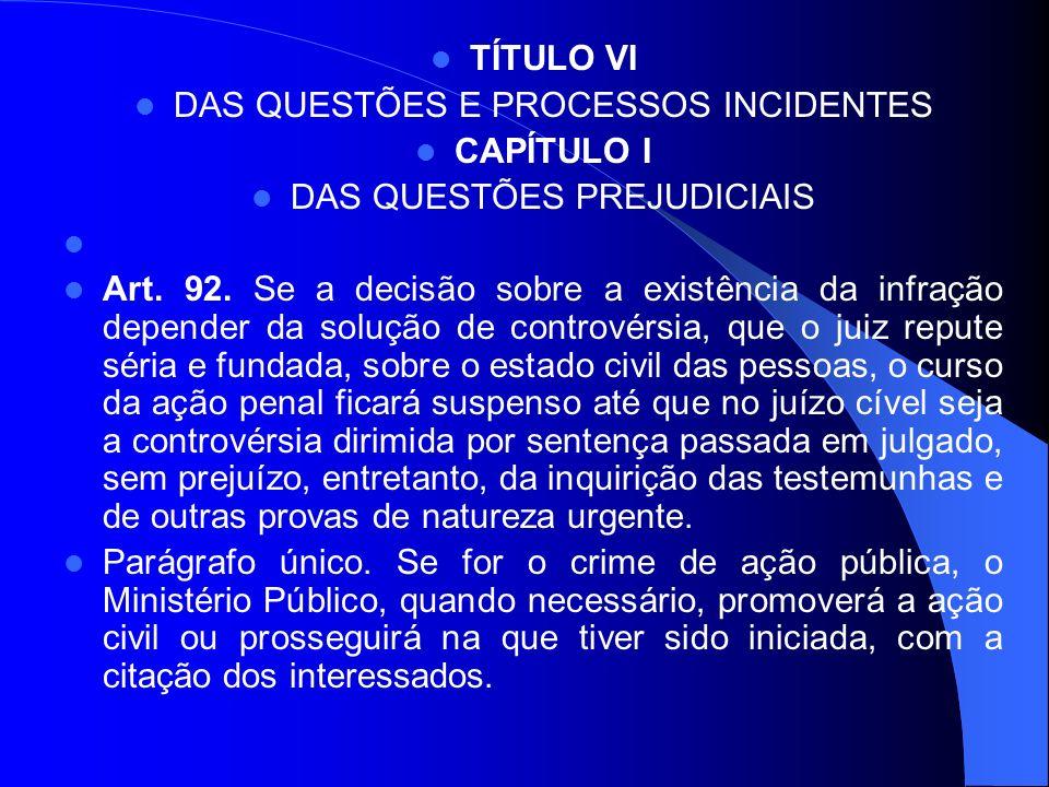 TÍTULO VI DAS QUESTÕES E PROCESSOS INCIDENTES CAPÍTULO I DAS QUESTÕES PREJUDICIAIS Art. 92. Se a decisão sobre a existência da infração depender da so