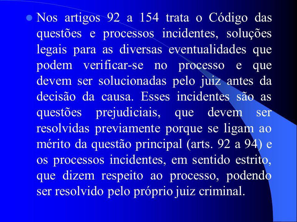 Nos artigos 92 a 154 trata o Código das questões e processos incidentes, soluções legais para as diversas eventualidades que podem verificar-se no pro