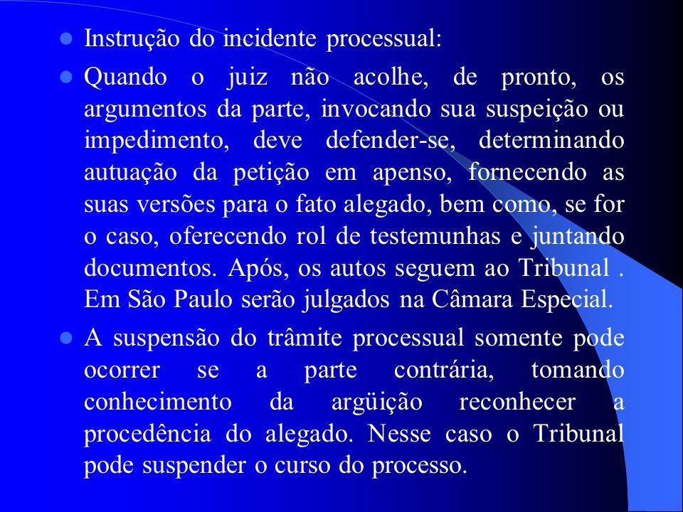 Instrução do incidente processual: Quando o juiz não acolhe, de pronto, os argumentos da parte, invocando sua suspeição ou impedimento, deve defender-