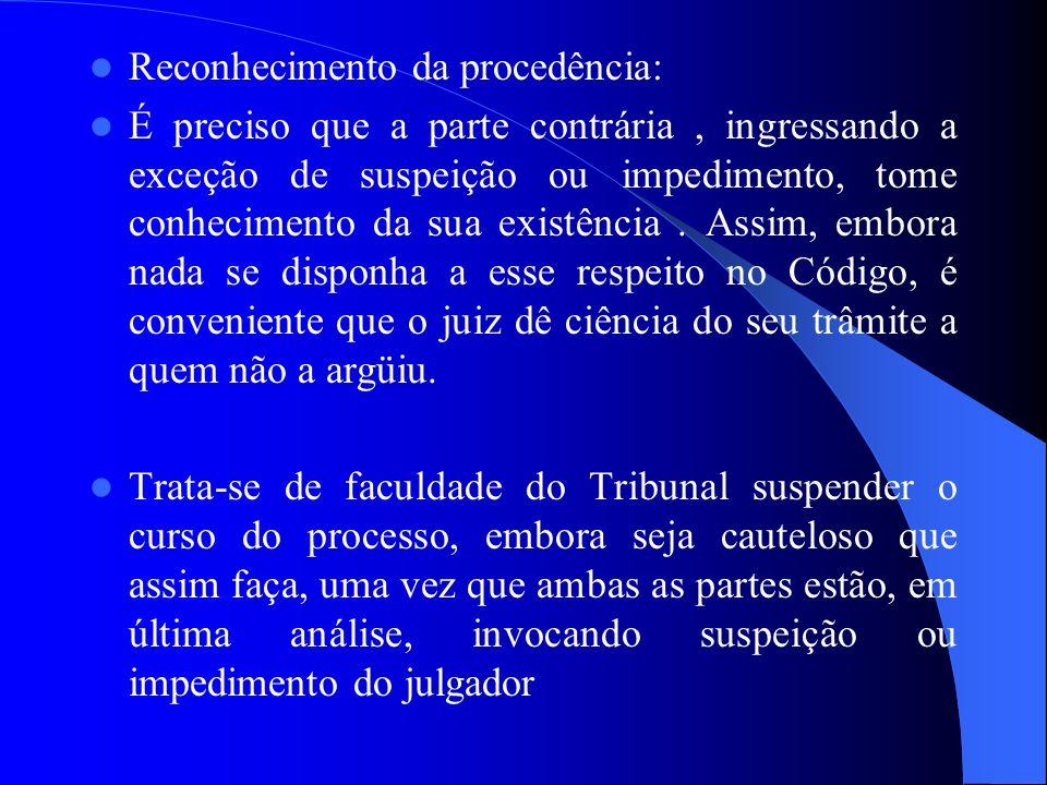 Reconhecimento da procedência: É preciso que a parte contrária, ingressando a exceção de suspeição ou impedimento, tome conhecimento da sua existência